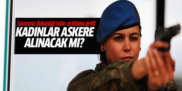 'Kadınlar askere alınacak' iddiasına cevap geldi