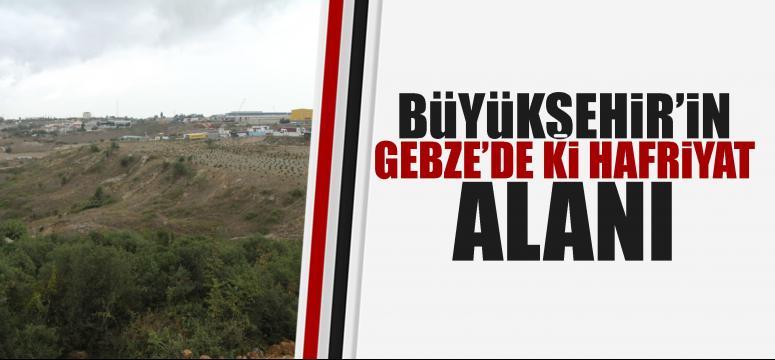 Gebze'ye 800 bin metreküplük hafriyat alanı