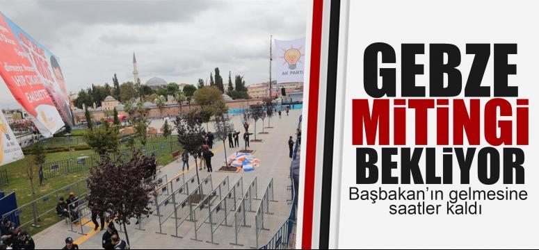 AK Parti Gebze mitingi başlıyor