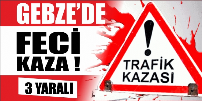 GEBZE'DE FECİ KAZA!