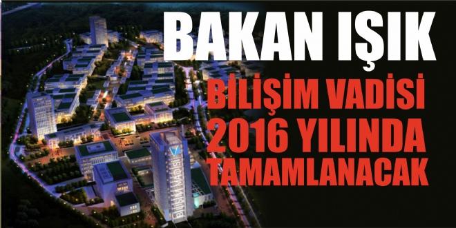 Gebze - Bakan Işık: Bilişim Vadisi 2016 Yılının Sonunda Tamamlanacak