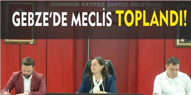 GEBZE'DE MECLİS TOPLANDI