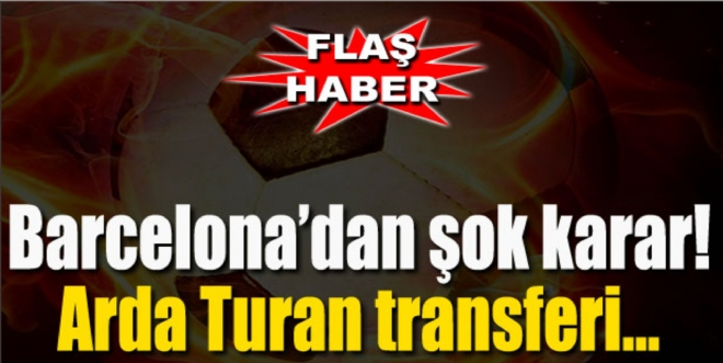 Barcelona'dan şok karar! Arda Turan transferi...