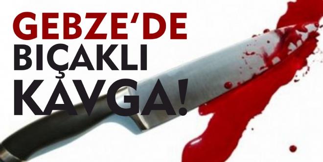 GEBZE'DE BIÇAKLI KAVGA