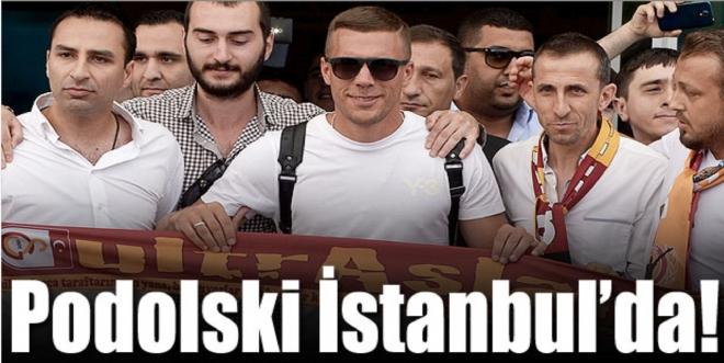 Ve Podolski İstanbul'da!