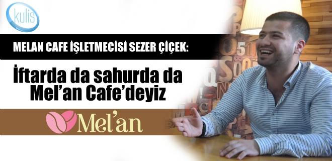 İftarda da sahurda da Mel'an Cafe'deyiz