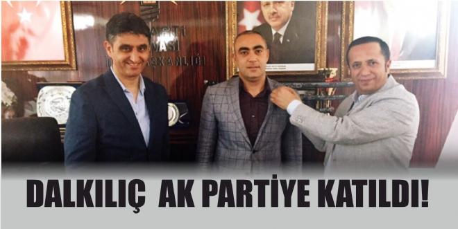 Dalkılıç AK PARTİ'ye katıldı