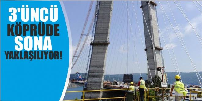 3'üncü Köprü'de sona yaklaşılıyor!