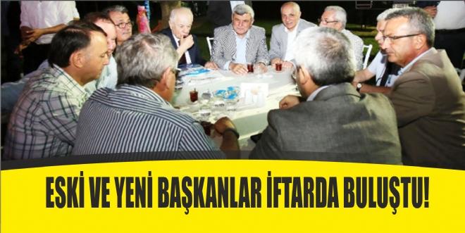 Eski ve yeni başkanlar iftarda buluştu