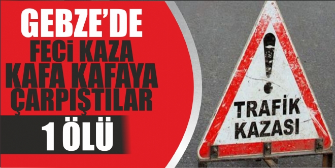 Gebze'de feci kaza: 1 ölü