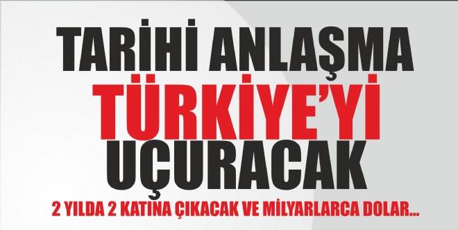 Tarihi anlaşma Türkiye`yi uçuracak!