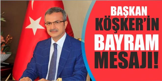 Başkan Köşker'in Ramazan Bayramı mesajı