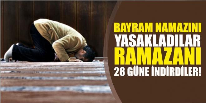 Ramazan'ı 28 Güne İndirip Bayram Namazını Yasakladılar