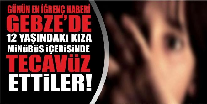 GEBZE'DE 12 YAŞINDAKİ KIZA TECAVÜZ ETTİLER!