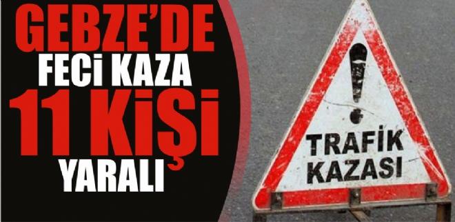Gebze'de feci trafik kazası:11 yaralı