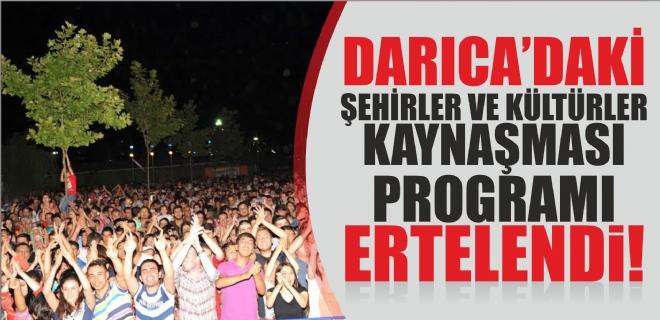 Darıca'daki program ertelendi.