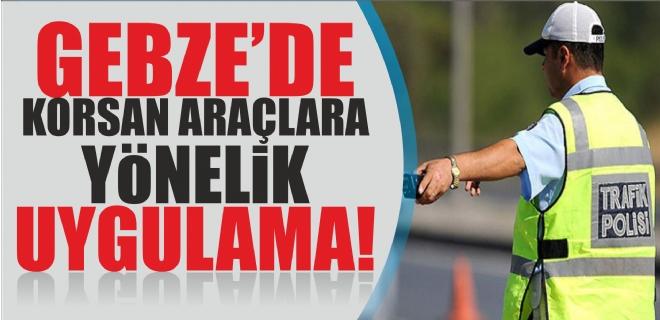 KORSAN ARAÇLARA YÖNELİK UYGULAMA!