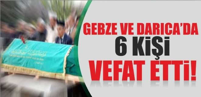 Gebze ve Darıca'da 6 kişi vefat etti.