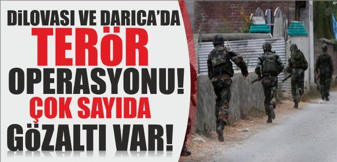 Dilovası ve Darıca'da terör operasyonu