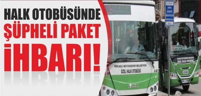 Halk otobüsüne şüpheli paket ihbarı