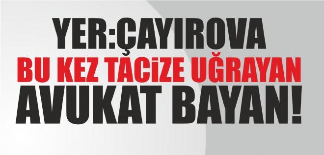 Çayırova'da avukata taciz!