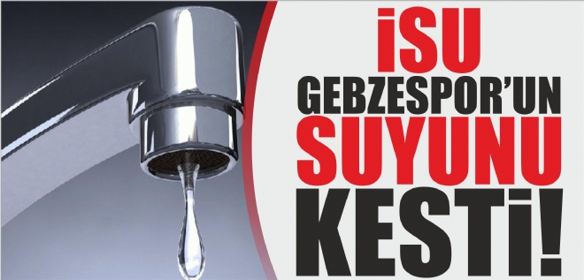 İSU, Gebzespor'un suyunu kesti