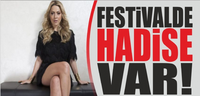 Festivalde Hadise var!