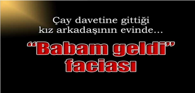 BABAM GELDİ' FACİASI
