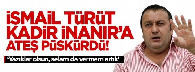 İsmail Türüt'ten Kadir İnanır'a sert tepki: Gözümde sıfırsın