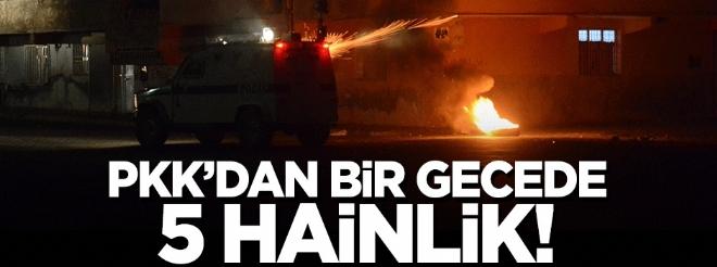 PKK'dan bir gecede 5 hain saldırı!