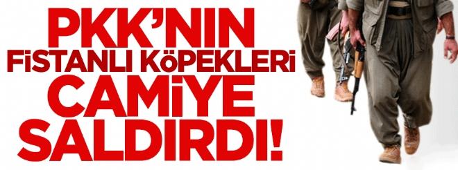 PKK'lı hainler camiye saldırdı!