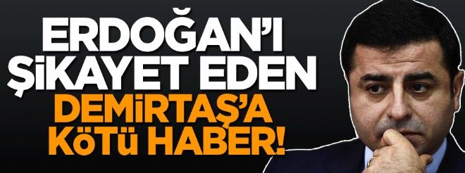 Cumhurbaşkanı Erdoğan'ı şikayet eden Demirtaş'a kötü haber