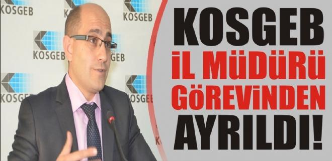 KOSGEB İl Müdürü görevinden ayrıldı