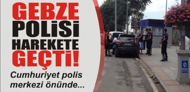GEBZE'DE POLİS HAREKETE GEÇTİ!