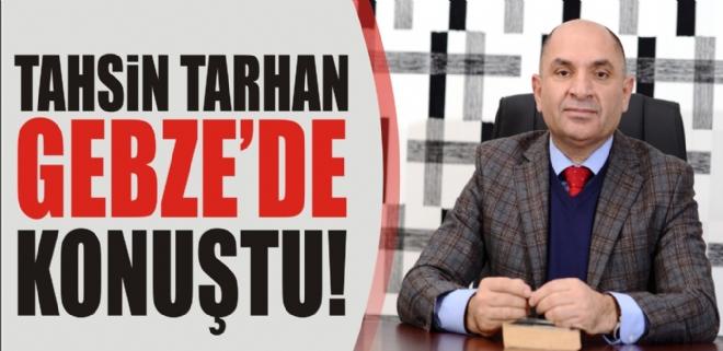 Tarhan Gebze'de konuştu!