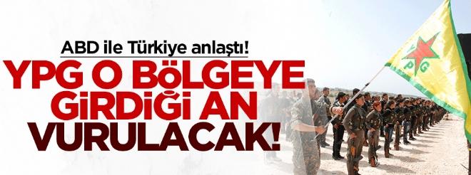 YPG o bölgeye girdiği an vurulacak!