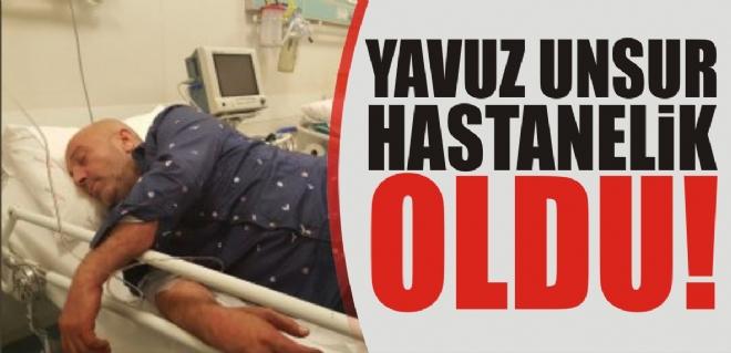 Yavuz Unsur hastanelik oldu