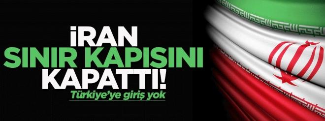 İran, Türkiye sınırını kapattı!