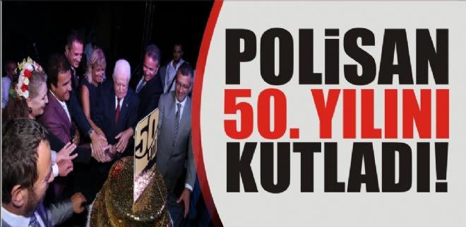 POLİSAN 50'NCİ YILINI KUTLADI