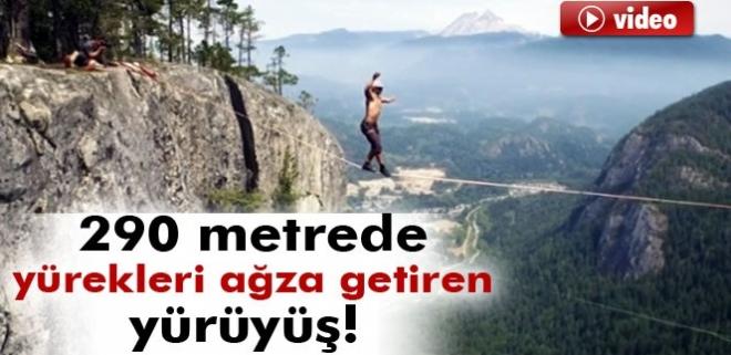 290 metre yükseklikte kemersiz yürüdü!