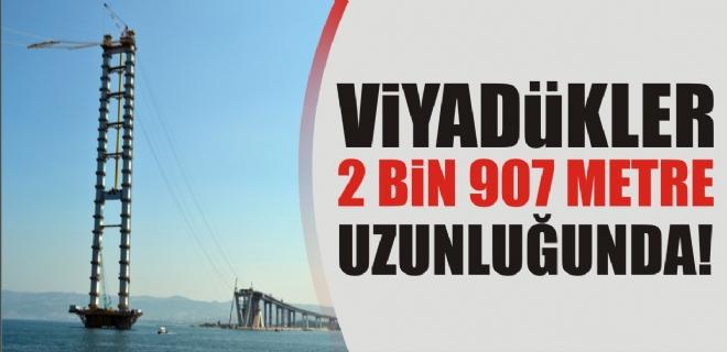 VİYADÜKLER 2 BİN 907 METRE UZUNLUĞUNDA