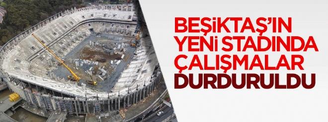 Beşiktaş'ın yeni stadında çalışmalar durduruldu