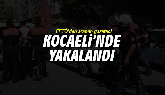 FETÖ'den aranan gazeteci Kocaeli'nde yakalandı