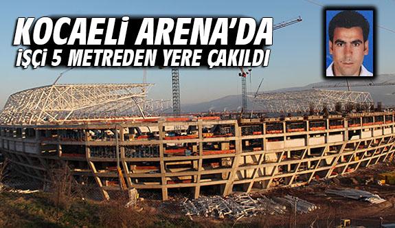 Kocaeli Arena'da işçi 5 metreden yere çakıldı