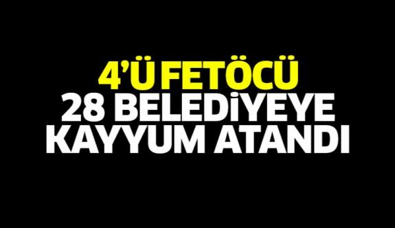 4'ü FETÖ'cü 28 belediyeye kayyum atandı