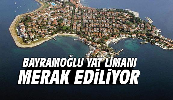 Bayramoğlu Yat Limanı merak ediliyor