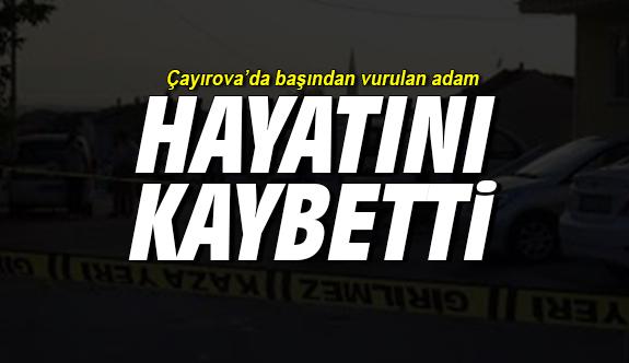 Çayırova'da başından vurulan adam hayatını kaybetti