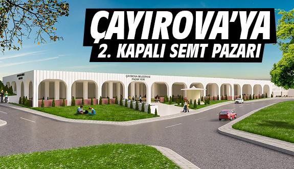 Çayırova'ya 2. Kapalı Semt Pazarı
