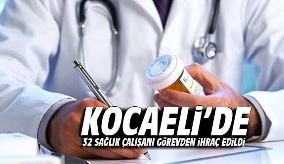 Kocaeli'de 32 sağlık çalışanı görevden ihraç edildi