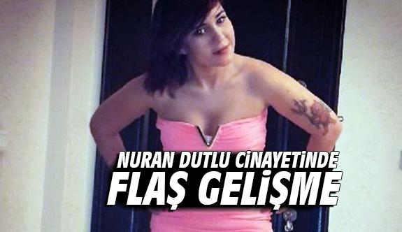 Nuran Dutlu cinayetinde flaş gelişme
